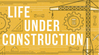 Life Under Construction